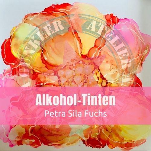 Alkohol-Tinten mit Petra Sila Fuchs